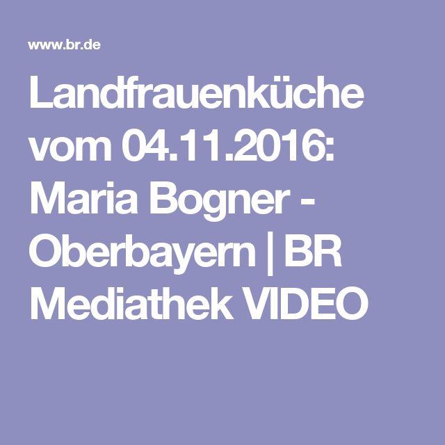 Landfrauenküche vom 04.11.2016: Maria Bogner - Oberbayern | BR Mediathek VIDEO