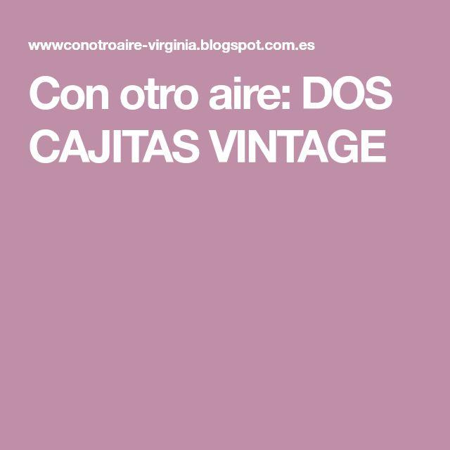 Con otro aire: DOS CAJITAS VINTAGE