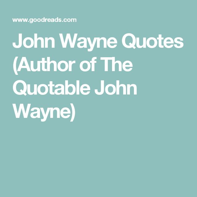 John Wayne Quotes  (Author of The Quotable John Wayne)