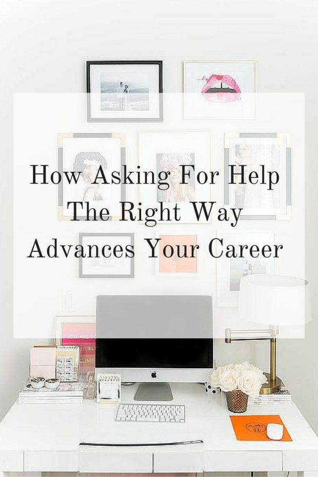 How Asking For Help The Right Way Advances Your Career