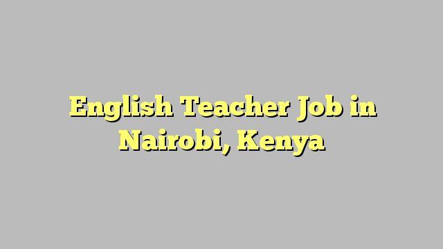 English Teacher Job in Nairobi, Kenya