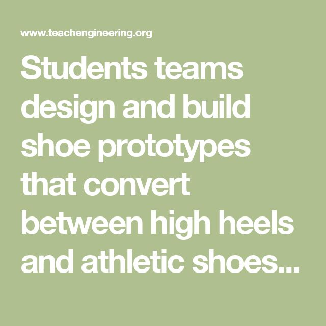 Students teams design and build shoe prototypes that convert between high heels and athletic shoes. They apply their knowledge about the mechanics of walking and running as well as shoe design (as learned in the associated lesson) to design a multifunctional shoe that is both fashionable and functional.