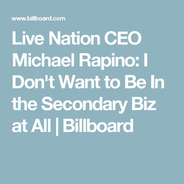 Live Nation CEO Michael Rapino: I Don't Want to Be In the Secondary Biz at All   Billboard