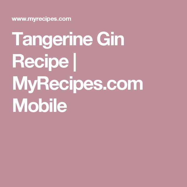 Tangerine Gin Recipe | MyRecipes.com Mobile