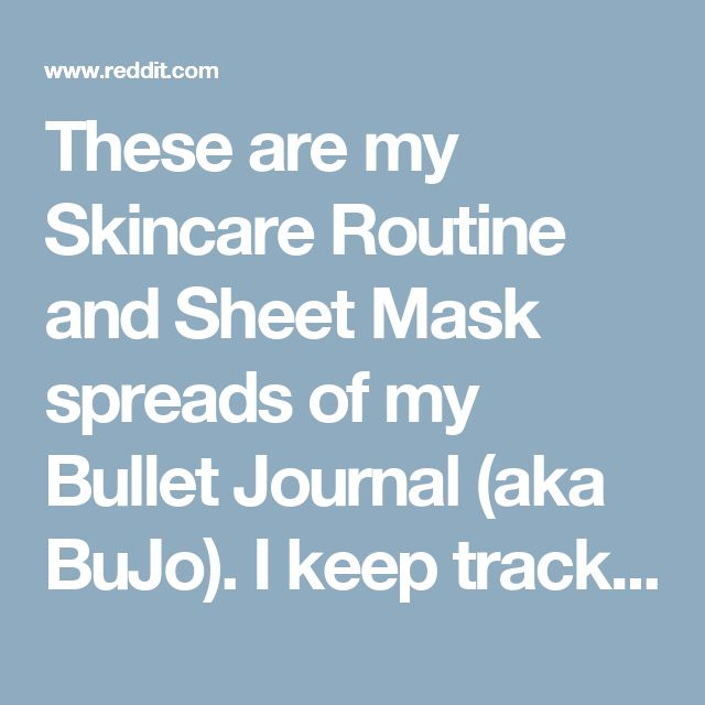 These are my Skincare Routine and Sheet Mask spreads of my Bullet Journal (aka BuJo). I keep track of my current routine here, and also all my sheet masks with an accompanying mini rating system! Feel free to ask questions! - AsianBeauty