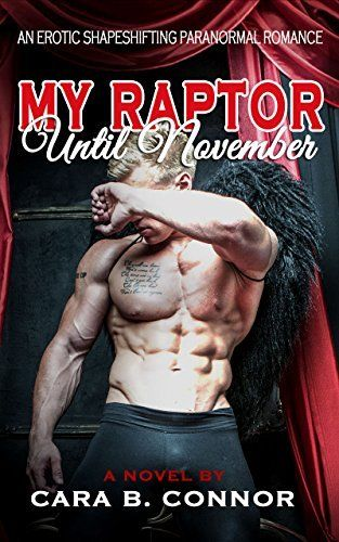 My Raptor, Until November: An Erotic Shapeshifting Paranormal Romance by Cara B. Connor, http://www.amazon.com/dp/B00HO3AOFM/ref=cm_sw_r_pi_dp_3BKQtb0TZ4354