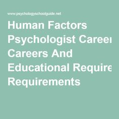 Human Factors Psychologist Careers And Educational Requirements