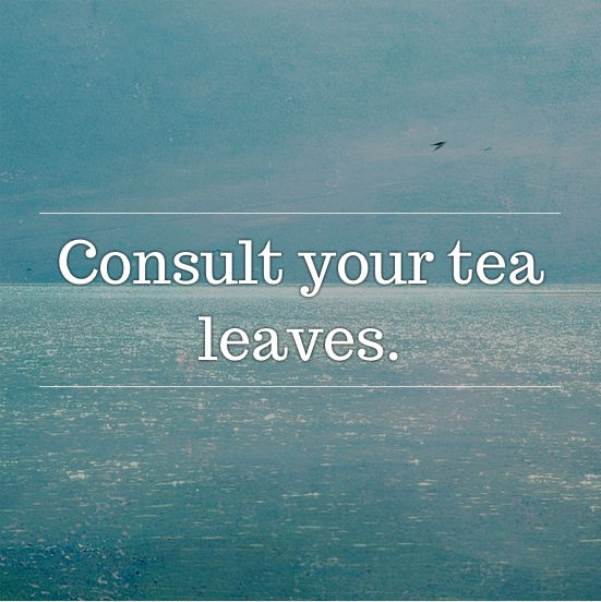 Consult your tea leaves #inspiratron3000 #inspiration #creativity