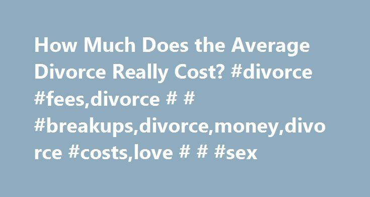 How Much Does the Average Divorce Really Cost? #divorce #fees,divorce # # #breakups,divorce,money,divorce #costs,love # # #sex http://new-york.remmont.com/how-much-does-the-average-divorce-really-cost-divorce-feesdivorce-breakupsdivorcemoneydivorce-costslove-sex/  # How Much Does the Average Divorce Really Cost? When Madonna divorced Guy Ritchie in 2008, she reportedly settled with the famous filmmaker for $75 million as part of their divorce agreement. That's nothing, however, compared to…