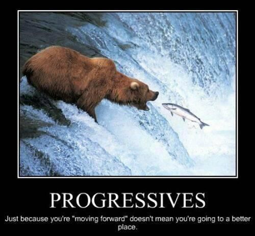Progressives: Better Place, Politics, Animals, Doesn T, Demotivational Posters, Funny Stuff, Places, Grizzly Bears