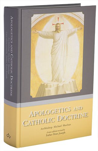 Apologetics and Catholic Doctrine - Hardback PPC Apologetics and Catholic Doctrine Archbishop Michael Sheehan, A new edition revised by Father Peter Joseph
