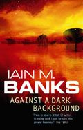 Iain M Banks - Against a Dark Background