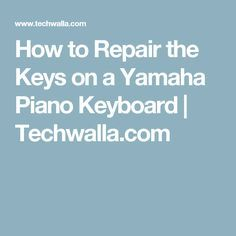 How to Repair the Keys on a Yamaha Piano Keyboard | Techwalla.com