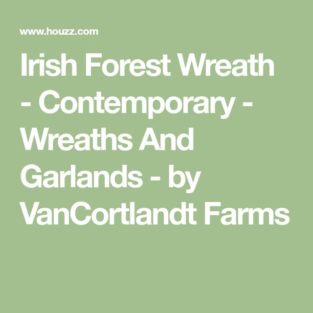 Irish Forest Wreath - Contemporary - Wreaths And Garlands - by VanCortlandt Farms