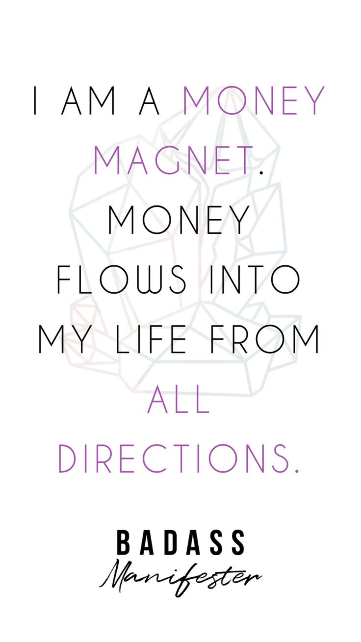 I am a money magnet. Money flows into my life from…