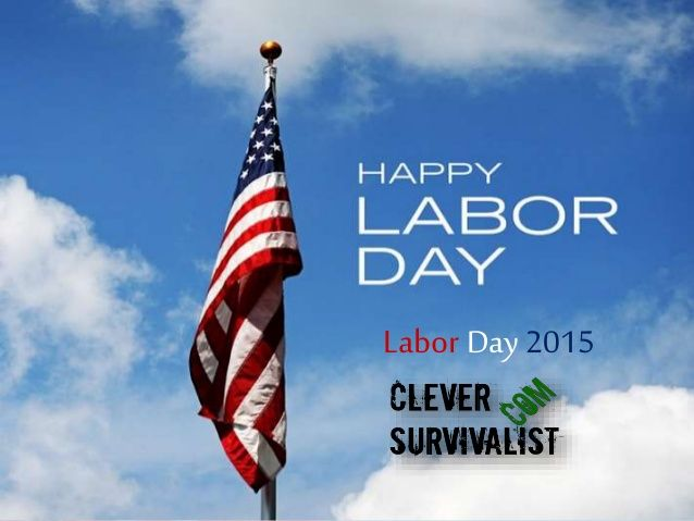 http://cleversurvivalist.com/2015/08/31/labor-day-2015/ When is Labor Day 2015? What is the meaning of Labor Day? Listen to my Labor Day Podcast and you will learn MUCH MORE DETAIL. Have a great Labor Day!