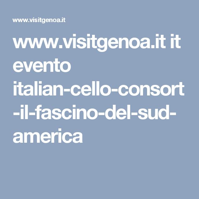 www.visitgenoa.it it evento italian-cello-consort-il-fascino-del-sud-america
