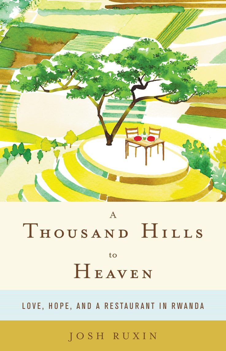 I am pushing this for our next book club read! > A Thousand Hills to Heaven: Love, Hope, and a Restaurant in Rwanda: Josh Ruxin