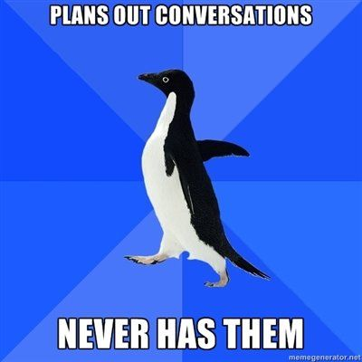 Socially Awkward Penguin. I think everyone has done this a few times in their life