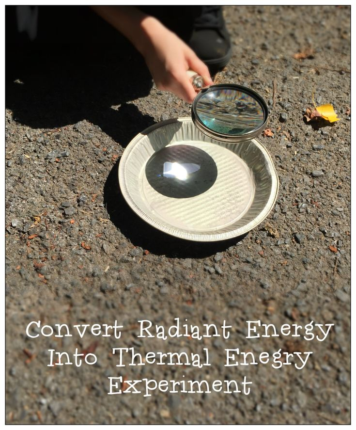 Radiant Energy To Thermal Energy Experiment I thought I would share a really simple but very cool experiment to demonstrate Radiant Energy being converted into Thermal Energy. First let's define: R...