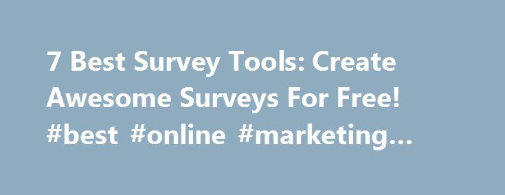 7 Best Survey Tools: Create Awesome Surveys For Free! #best #online #marketing #tools http://lease.nef2.com/7-best-survey-tools-create-awesome-surveys-for-free-best-online-marketing-tools/  # 7 Best Survey Tools: Create Awesome Surveys For Free! By Megan Marrs | Mar 3, 2017 Online surveys are a great way to engage your audience and get feedback from them. You can use online surveys in any number of ways, including to find out what topics your readers want to learn more about: Get product…