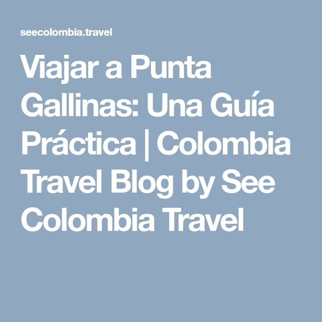 Viajar a Punta Gallinas: Una Guía Práctica | Colombia Travel Blog by See Colombia Travel