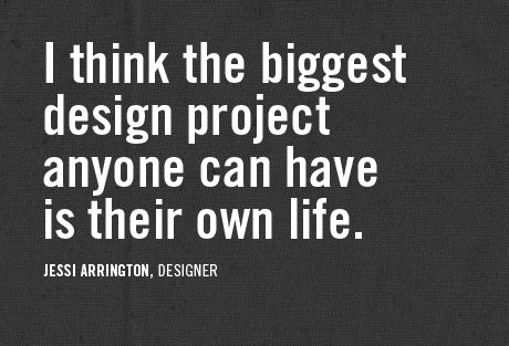 I think the biggest design project anyone can have is their own life. - Jessi Arrington