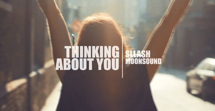 Sllash, MoonSound - Thinking About You (Official Video)