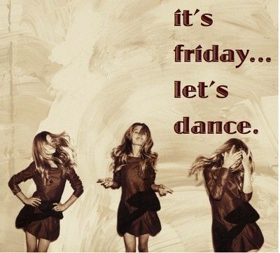 Or perhaps every day!!!: Happy Friday, Dance Floors, Let Dance, Life Mottos, Dance Shoes, Friday Dance, Happy Weekend, Happyfriday, Friday Night
