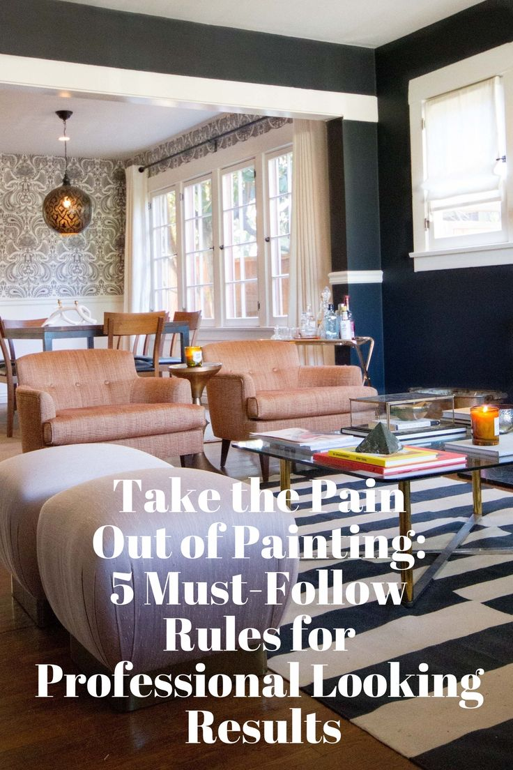 Take the Pain out of Painting: 5 Must-Follow Rules for Professional Looking Results