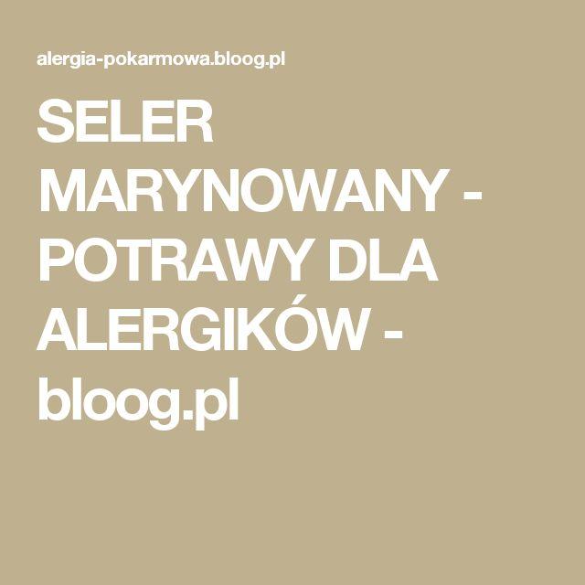SELER MARYNOWANY - POTRAWY DLA ALERGIKÓW - bloog.pl