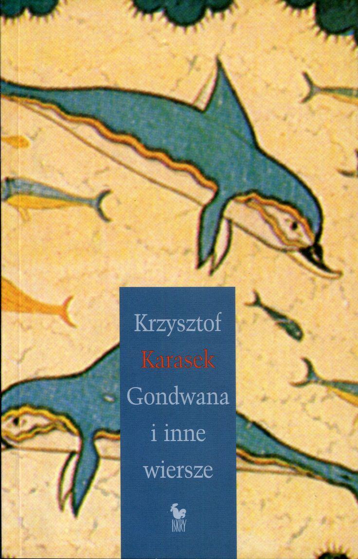 """""""Gondwana i inne wiersze"""" Krzysztof Karasek Cover by Andrzej  Barecki Published by Wydawnictwo Iskry 2006"""