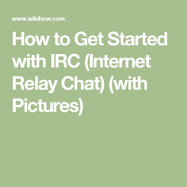 How to Get Started with IRC (Internet Relay Chat) (with Pictures)
