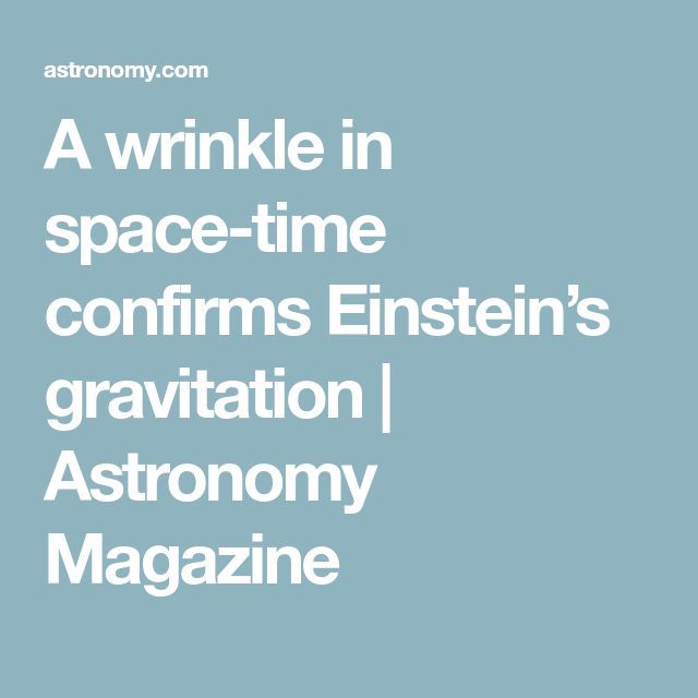 A wrinkle in space-time confirms Einstein's gravitation | Astronomy Magazine