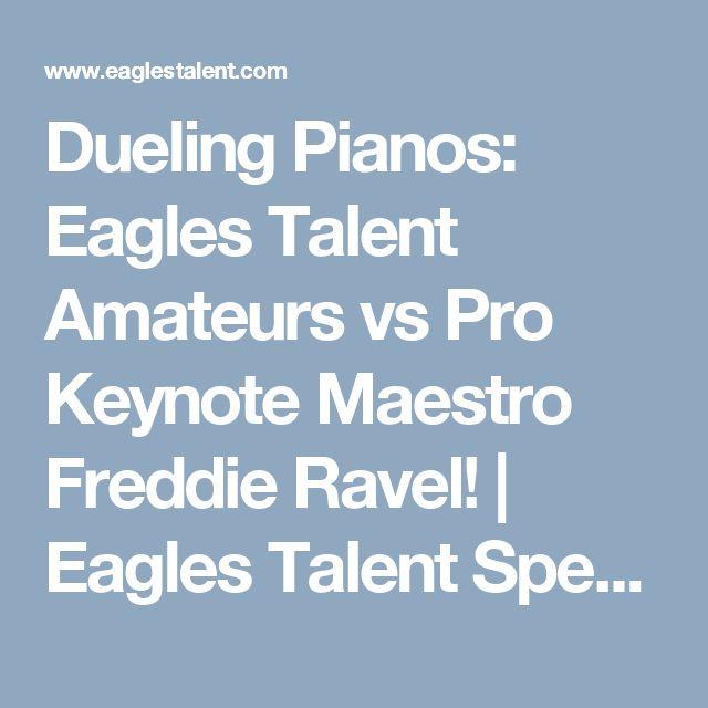 Dueling Pianos: Eagles Talent Amateurs vs Pro Keynote Maestro Freddie Ravel!   Eagles Talent Speakers Bureau