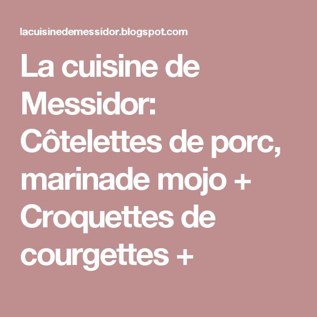 La cuisine de Messidor: Côtelettes de porc, marinade mojo + Croquettes de courgettes +