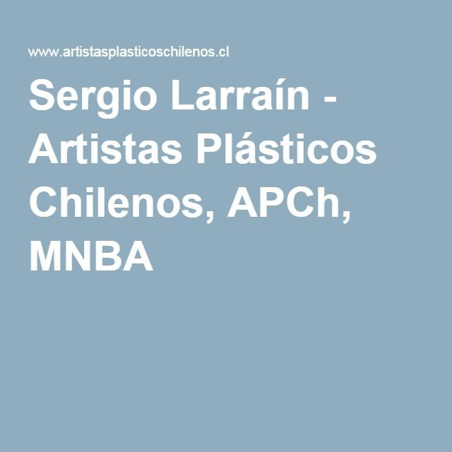 Sergio Larraín - Artistas Plásticos Chilenos, APCh, MNBA