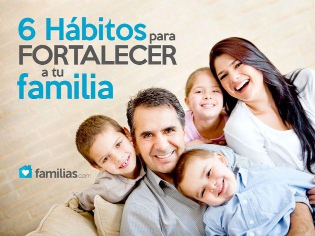 6 Hábitos para fortalecer tu familia