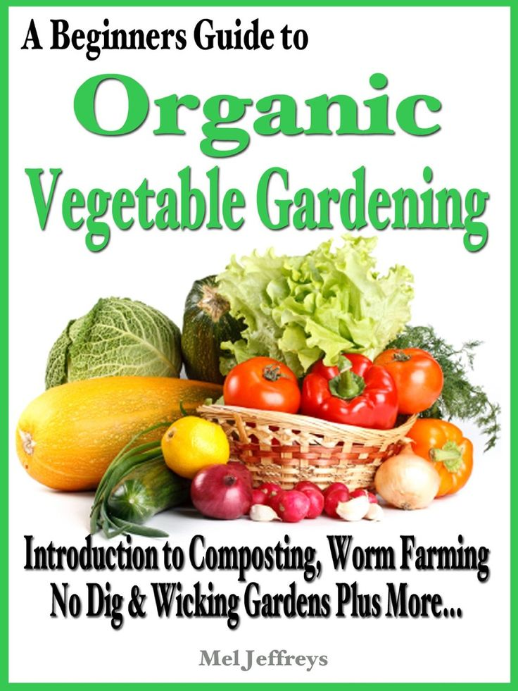 A Beginners Guide To Organic Vegetable Gardening Introduction To Composting Worm Farming No
