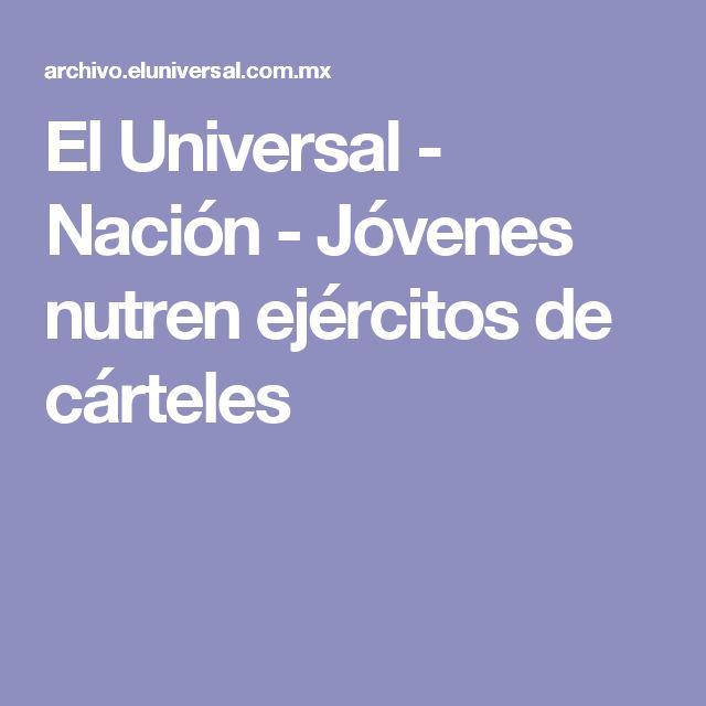 El Universal - Nación - Jóvenes nutren ejércitos de cárteles