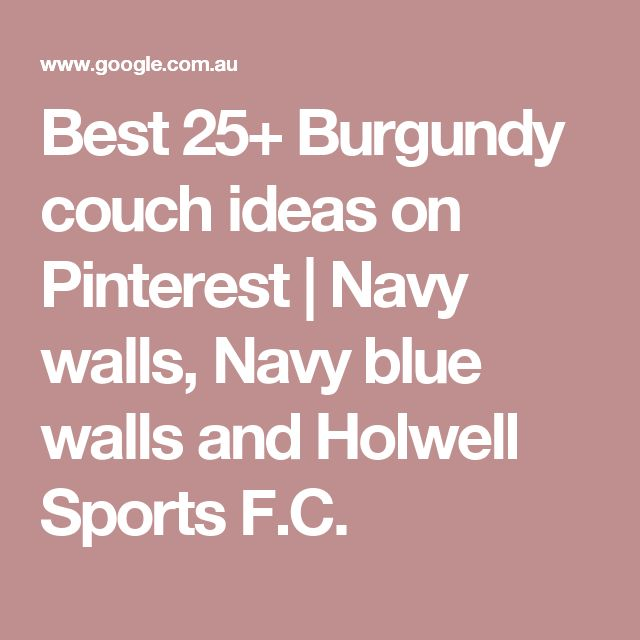 Best 25+ Burgundy couch ideas on Pinterest | Navy walls, Navy blue walls and Holwell Sports F.C.