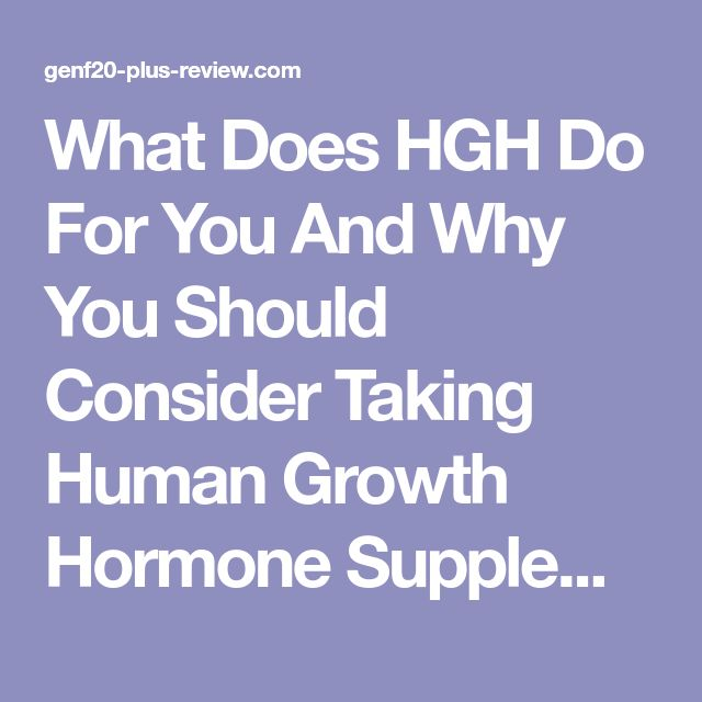 What Does HGH Do For You And Why You Should Consider Taking Human Growth Hormone Supplements