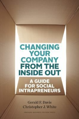 "Davis, Gerald F. ""Changing your company from the inside out : a guide for social intrapreneurs"". Harvard Business Review Press, 2015. Location: 11.14-DAV IESE Library Barcelona."