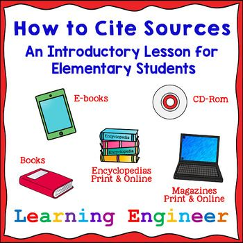 This is an introductory lesson on citing sources meant for elementary students. It is a simplified version of the MLA style not the exact MLA style. Please do not ding this for accuracy : ) The How To Cite Sources contains:PowerPointPosters       BookmarksWorksheetsLesson PlanI ended up creating a simplified version of the MLA format for citing sources for 2nd & 3rd grade students.