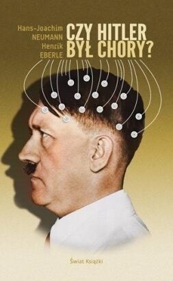 Czy Hitler był chory? - Henrik Eberle, Hans-Joachim Neumann