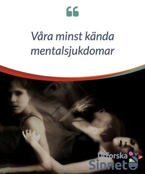 Våra minst kända mentalsjukdomar.  #Enligt #Världshälsoorganisationen lider 10% av #människorna under 2000-talet av #någon typ av #mentalsjukdom.