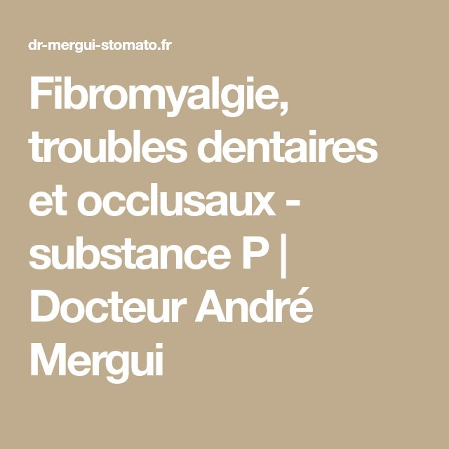 Fibromyalgie, troubles dentaires et occlusaux - substance P | Docteur André Mergui