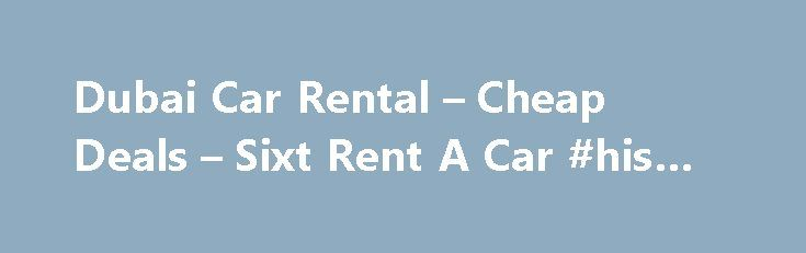 Dubai Car Rental – Cheap Deals – Sixt Rent A Car #his #travel http://nef2.com/dubai-car-rental-cheap-deals-sixt-rent-a-car-his-travel/  #deals on rental cars # Dubai/Vida Hotel Get the best of Dubai in a rental car Sixt services in Dubai Car rental companies in Dubai generally offer a multitude of convenient and budget-friendly services to assist both seasoned travelers and novice visitors to the city. One-way rentals to or from the airport or your hotel...