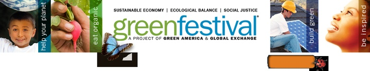Green Festival: The nation's premier sustainability event, where you will see the best in green. Held in New York and Chicago this Spring, Washington and California this Fall. Go if you can!