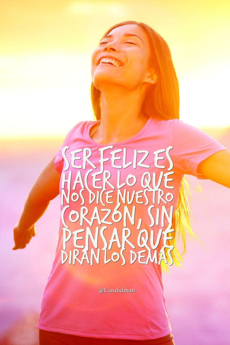 """""""Ser #Feliz es hacer lo que nos dice nuestro #Corazon, sin pensar qué dirán los demás"""". @candidman #Frases #Motivacion"""